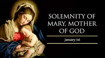 Jan. 1 - Solemnity of Mary, Mother of Go