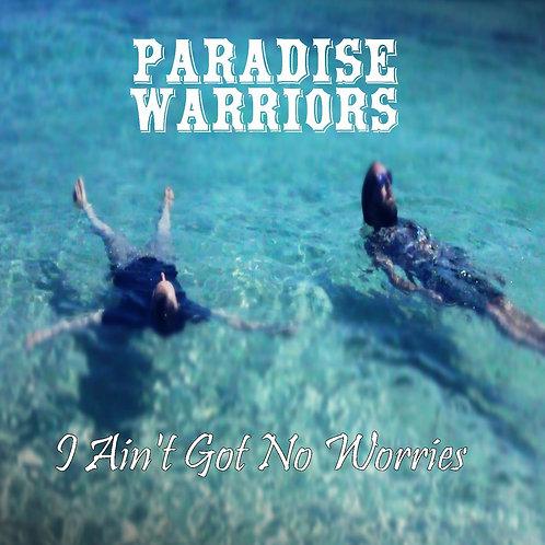 PARADISE WARRIORS I Ain't Got No Worries