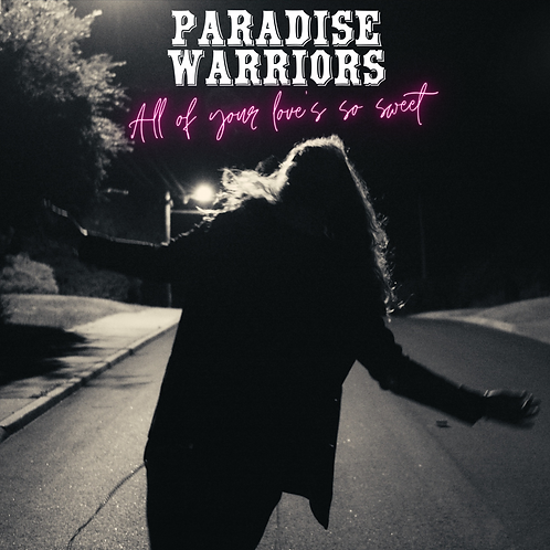 PARADISE WARRIORS All of your love's so sweet