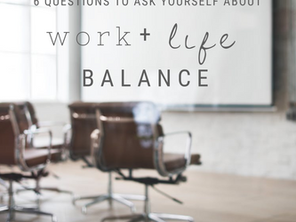 Work-Life Balance: 6 Questions to Ask Yourself