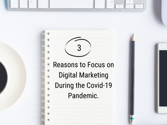 3 Reasons Why Your Business Should Focus on Digital Marketing During the Pandemic
