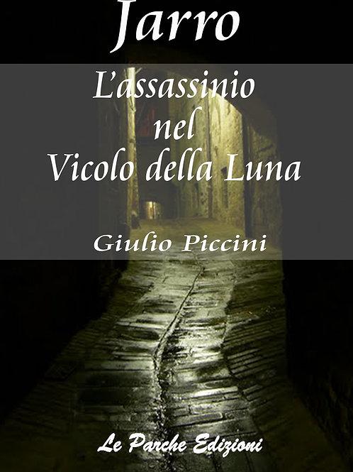 """""""L'assassinio nel Vicolo della Luna"""" di Giulio Piccini (Jarro)"""
