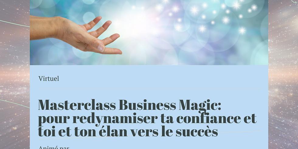 """Masterclass """"Business Magic""""  pour redynamiser ta confiance en toi et ton élan vers le succès"""