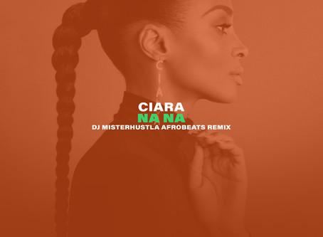 New Remix: Ciara - Na Na (DJ Misterhustla Afrobeats Remix)