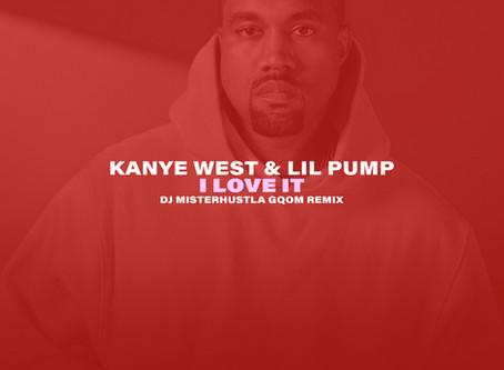 New Remix: Kanye West & Lil Pump - I Love It (Gqom Afro House Remix)