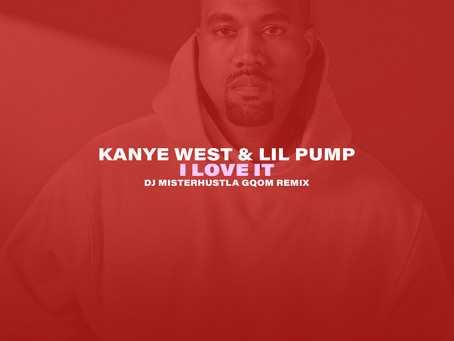 New Remix: Kanye West & Lil Pump - I Love It (Gqom Afro House Remix)
