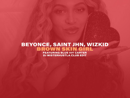 New Remix: Beyonce, SAINt JHN, Wizkid - Brown Skin Girl (Club Edit)