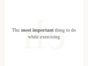 The most important thing to do while exercising