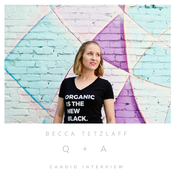 CANDID INTERVIEW: Becca Tetzlaff of Organically Becca