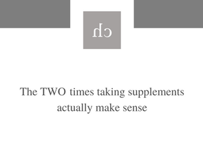 The TWO times taking supplements actually make sense