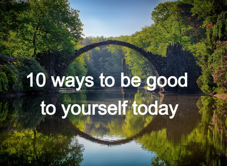 10 ways to be good to yourself today