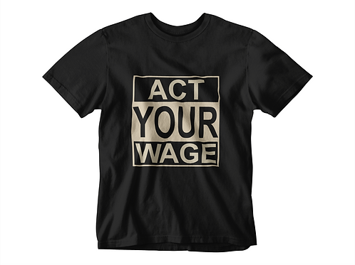 """Act Your Wage"" T-Shirt by Cents Savvy - Men"
