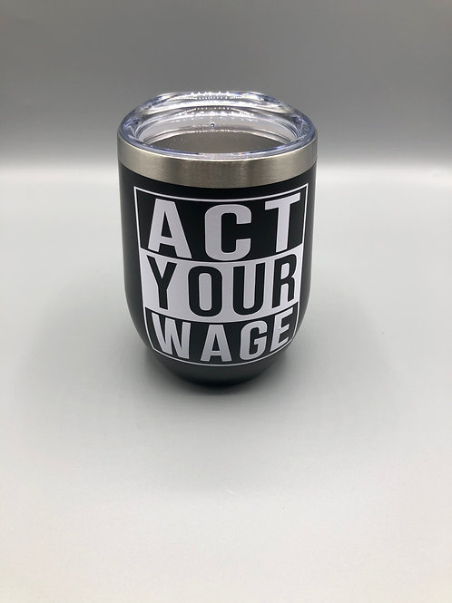 Act Your Wage Tumbler Cup