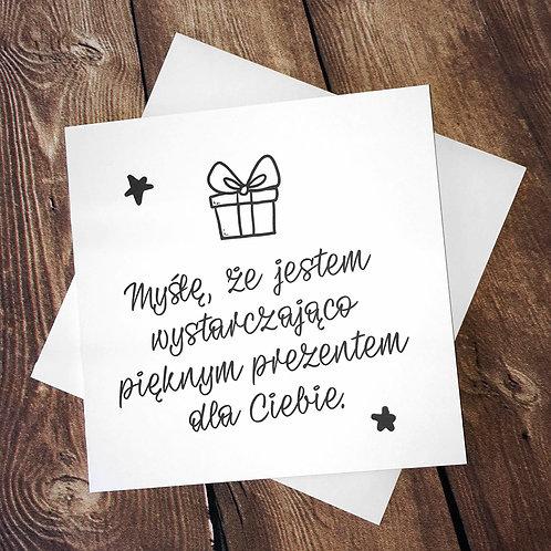 """Kartka kwadratowa świąteczna """"Myślę, że jestem pięknym prezentem"""""""