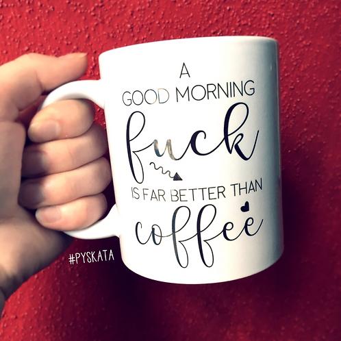 A Good Morning F*ck is far better than coffee (kubek zwykły)