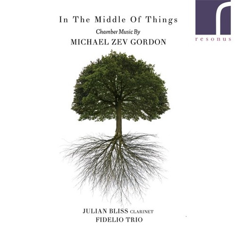 In the Middle of Things: Chamber Music by Michael Zev Gordon