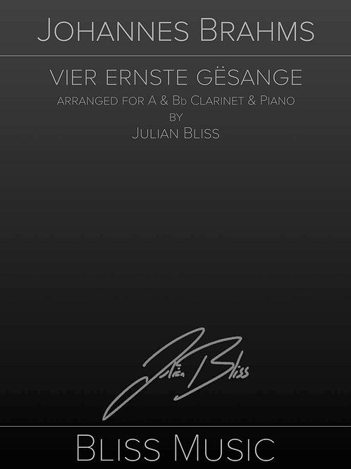 Vier Ernste Gesänge by Johannes Brahms Arranged for A & Bb Clarinet and Piano