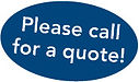 Please call for a quote!