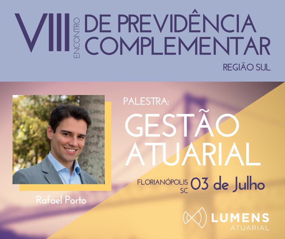 VIII Encontro de Previdência Complementar - Região Sul, LUMENS, ATUARIAL, Gestão Atuarial, Rafael Porto