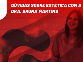 Dúvidas sobre estética com a Dra. Bruna Martins