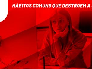 Hábitos comuns que destroem a saúde