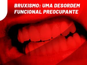 BRUXISMO: uma desordem funcional preocupante