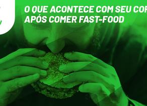 O que acontece com seu corpo após comer fast-food