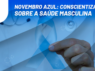 Novembro azul: conscientização sobre a saúde masculina