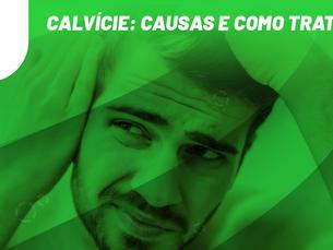 Calvície: causas e como tratar