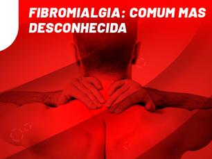 Fibromialgia: comum mas desconhecida