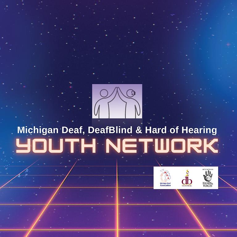 Michigan Deaf, DeafBlind & Hard of Hearing YOUTH NETWORK