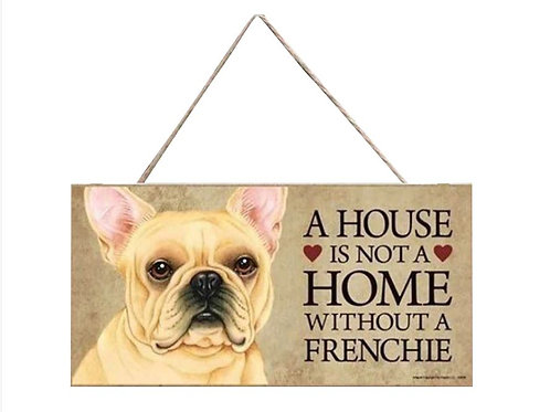 Houten hangbordje 'A house is not a home without a Frenchie'