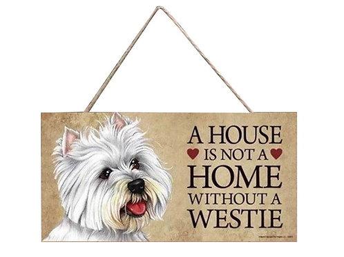 Kopie van Houten hangbordje 'A house is not a home without a Westie'