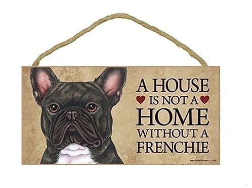 Houten hangbordje 'A house is not a home without a Frenchie' - zwart
