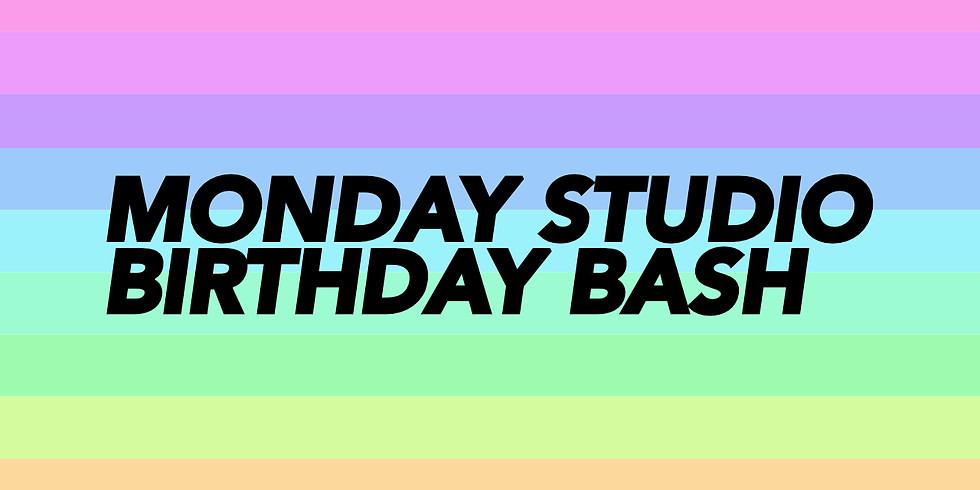 MONDAY STUDIO BIRTHDAY BASH