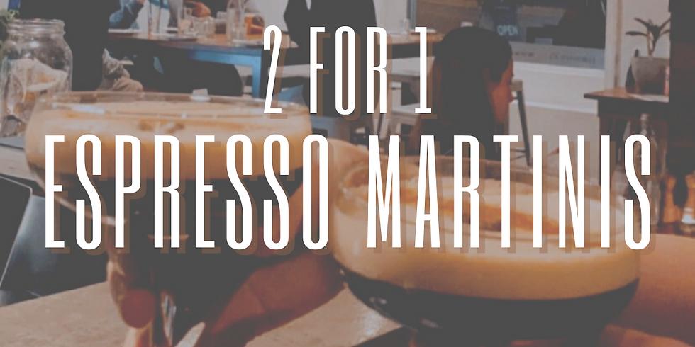 2 for 1 Espresso Martinis