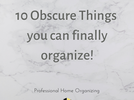 10 Obscure Things You Can Finally Organize!