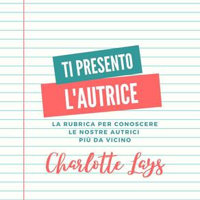 Ti presento l'autrice - Charlotte Lays