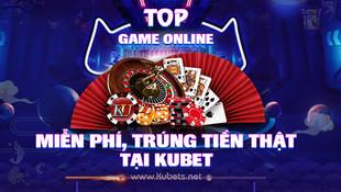 TOP game online miễn phí, trúng tiền thật tại KUBET