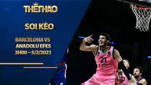 Kèo bóng rổ – Barcelona vs Anadolu Efes – 3h00 – 5/2/2021