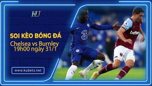 Kèo nhà cái Chelsea vs Burnley, 19h00 ngày 31/1, Ngoại hạng Anh