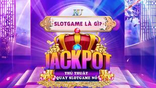 Slot Game là gì? Thủ thuật quay slot game nổ Jackpot