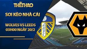 Soi kèo nhà cái Wolves vs Leeds, 03h00 ngày 20/2, Ngoại Hạng Anh