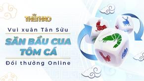 Vui Xuân Tân Sửu- Săn Bầu cua tôm cá đổi thưởng online