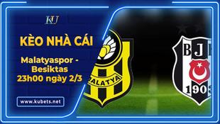Kèo nhà cái - Malatyaspor vs Besiktas, 23h00 ngày 2/3, VĐQG Thổ Nhĩ Kỳ