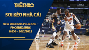 Kèo bóng rổ – New Orleans Pelicans vs Phoenix Suns – 8h00 – 20/2/2021