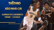 Kèo bóng rổ – Sacramento Kings vs Charlotte Hornets – 10h00 – 1/3/2021
