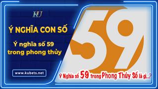 Số 59 là gì? Nằm mơ thấy số 59 có điềm báo gì?