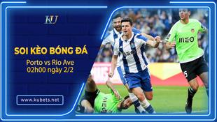 Kèo nhà cái Porto vs Rio Ave, 02h00 ngày 2/2, VĐQG Bồ Đào Nha
