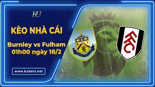 Kèo nhà cái - Burnley vs Fulham, 01h00 ngày 18/2, Ngoại Hạng Anh